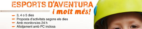 Esports d'aventura i molt més! 3,4 o 5 dies / Proposta d'activitats segons els dies / amb monitors-es 24h / Allotjament amb PC inclosa
