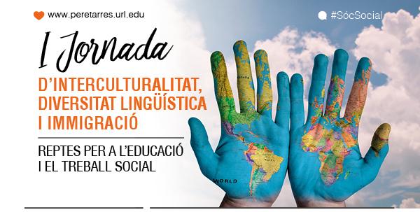 Primera Jornada d'Interculturalitat, diversitat lingüística i immigració. Reptes per a l'Educació i el Treball Social.